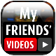 My Friends' Videos App